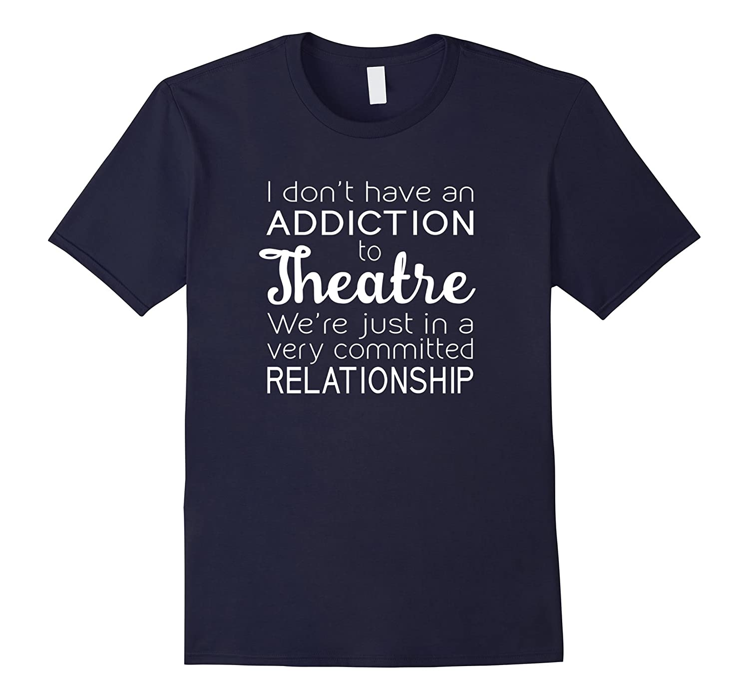 Addiction to Theatre Committed Relationship Funny T-Shirt