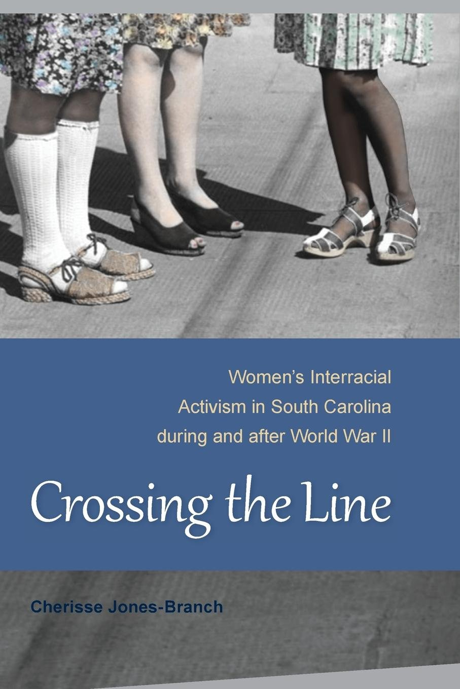 Crossing the Line: Women's Interracial Activism in South Carolina during and after World War II PDF