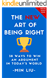 The NEW Art of Being Right: 38 Ways To Win An Argument In Today's World (Argument, How To Argue, Arthur Schopenhauer, Dialectic, Debate, Debating)
