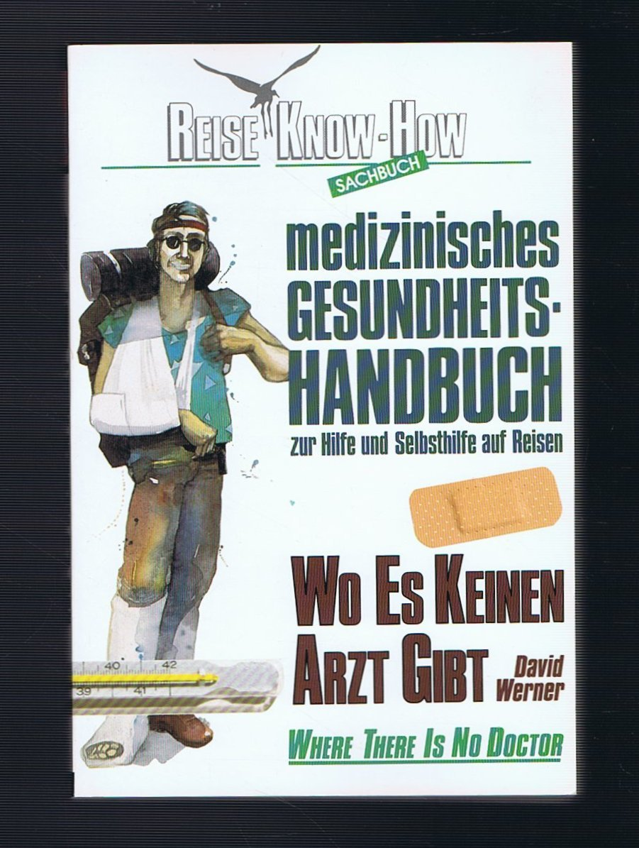 Wo es keinen Arzt gibt. Reise Know- How Broschiert – November 1995 David Werner Reise Know-How Rump GmbH 3922376355