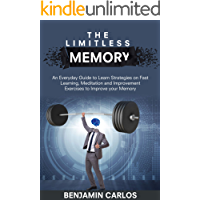 The Limitless Memory: An Everyday Guide to Learn Strategies on Fast Learning, Meditation and Improvement Exercises to…