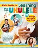 Kids' Guide to Learning the Ukulele: 24 Songs to Learn and Play (Happy Fox Books) Introduction to the Uke for Children…