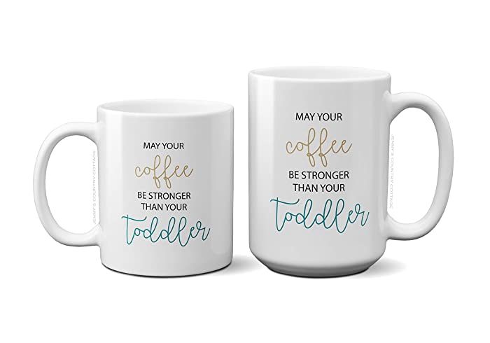 May Your Coffee Be Stronger Than Toddler Funny Mug Quote Christmas Present Idea Birthday Gifts For Women Mom Sister Friend Wife Bestie Girlfriend 11oz