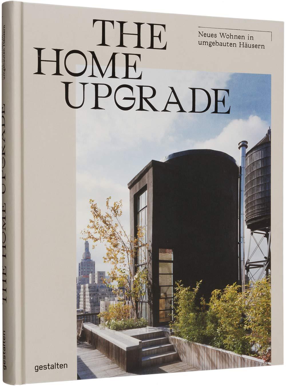 Die besten Bücher für Architekten: The Home Upgrade (DE): Neues Wohnen in umgebauten Häusern