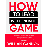 How to lead in The Infinite Game: The book on Business and Leadership   Explores Leadership Choices   How Great…