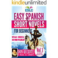 Don Quixote: Easy Spanish Short Novels for Beginners With 60+ Exercises & 200-Word Vocabulary (Learn Spanish) (ESLC Reading Workbook Series nº 3) (Spanish Edition)