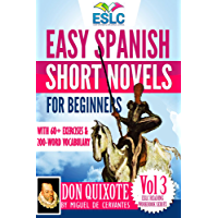Don Quixote: Easy Spanish Short Novels for Beginners With 60+ Exercises & 200-Word Vocabulary (Learn Spanish) (ESLC…