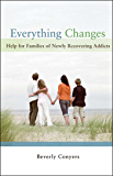 Everything Changes: Help for Families of Newly Recovering Addicts (English Edition)