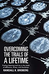 Overcoming the Trials of a Lifetime: Finding Meaning and Joy in the Midst of Afflictions, Illness, and Hardships Paperback