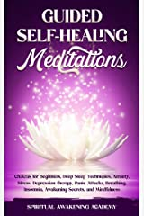 GUIDED SELF-HEALING MEDITATIONS: Chakras for Beginners, Deep Sleep Techniques, Anxiety, Stress, Depression therapy, Panic Attacks, Breathing, insomnia, Awakening Secrets, and Mindfulness Kindle Edition