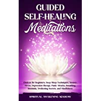 GUIDED SELF-HEALING MEDITATIONS: Chakras for Beginners, Deep Sleep Techniques, Anxiety...