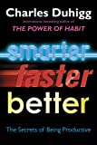 Smarter Faster Better: The Secrets of Being Productive