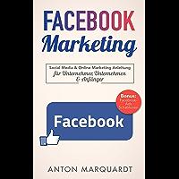 Facebook Marketing: Social Media & Online Marketing Anleitung mit Strategien für Unternehmer, Unternehmen & Anfänger…