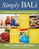 Simply BALi: A Complete Guide to a Healthy, Whole Foods Lifestyle