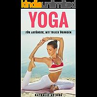 YOGA FÜR ANFÄNGER, MIT TOLLEN ÜBUNGEN: Abnehmen und schlank werden mit Yoga-Der Ratgeber für Meditation,Yoga Grundwissen,Stressabbau,Gesundheit für Einsteiger.Mit Yoga gegen Rückenschmerzen/Faszien!
