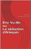 Eric Vu-An ou La séduction d'Arlequin: (lettre à Joseph Russillo)