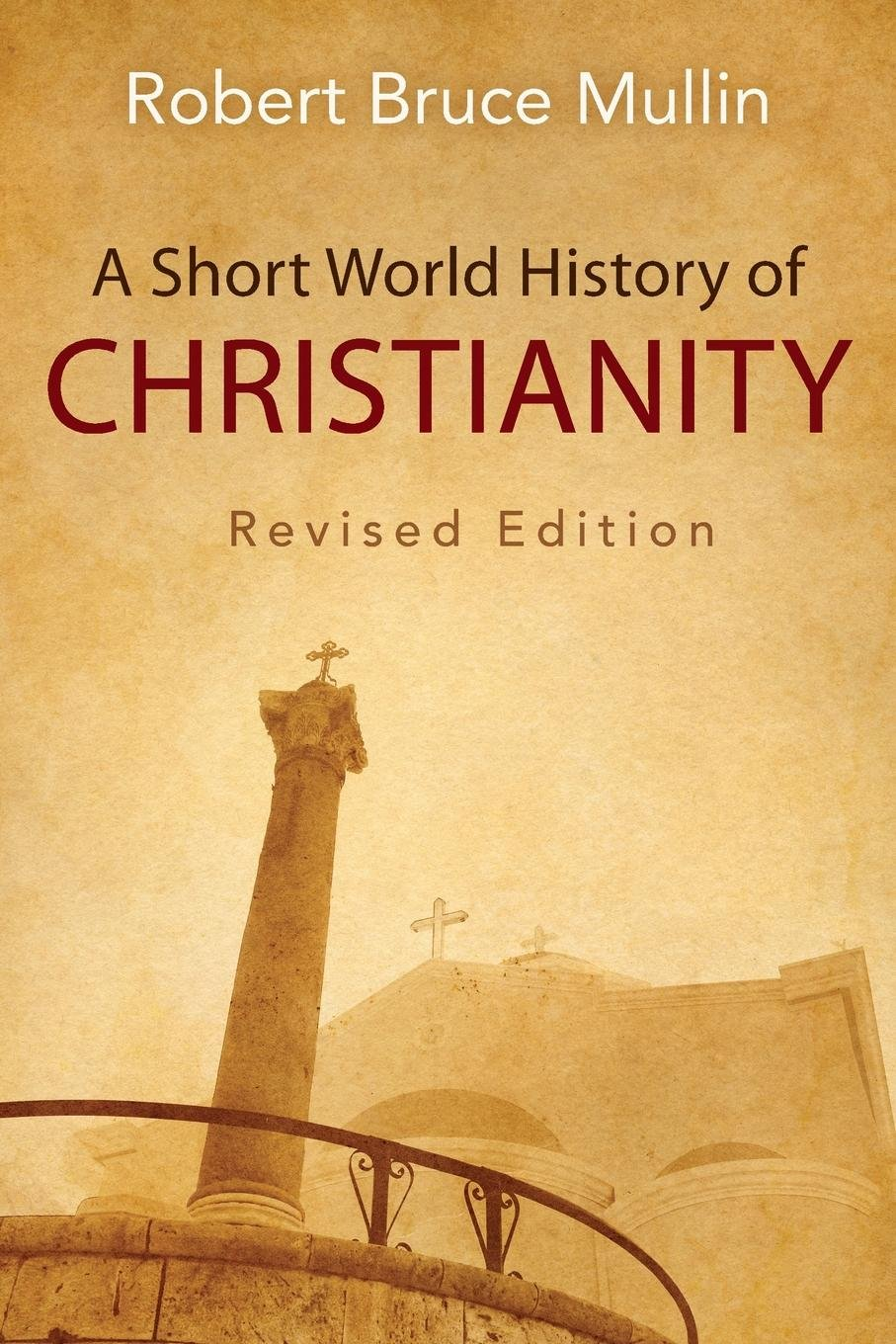 A Short World History Of Christianity Revised Edition Robert Bruce