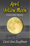 April Yellow Moon: A Cat Collier Mystery