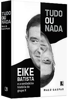 Tudo Ou Nada: Eike Batista e a Verdadeira Historia do Grupo X (Em Portugues