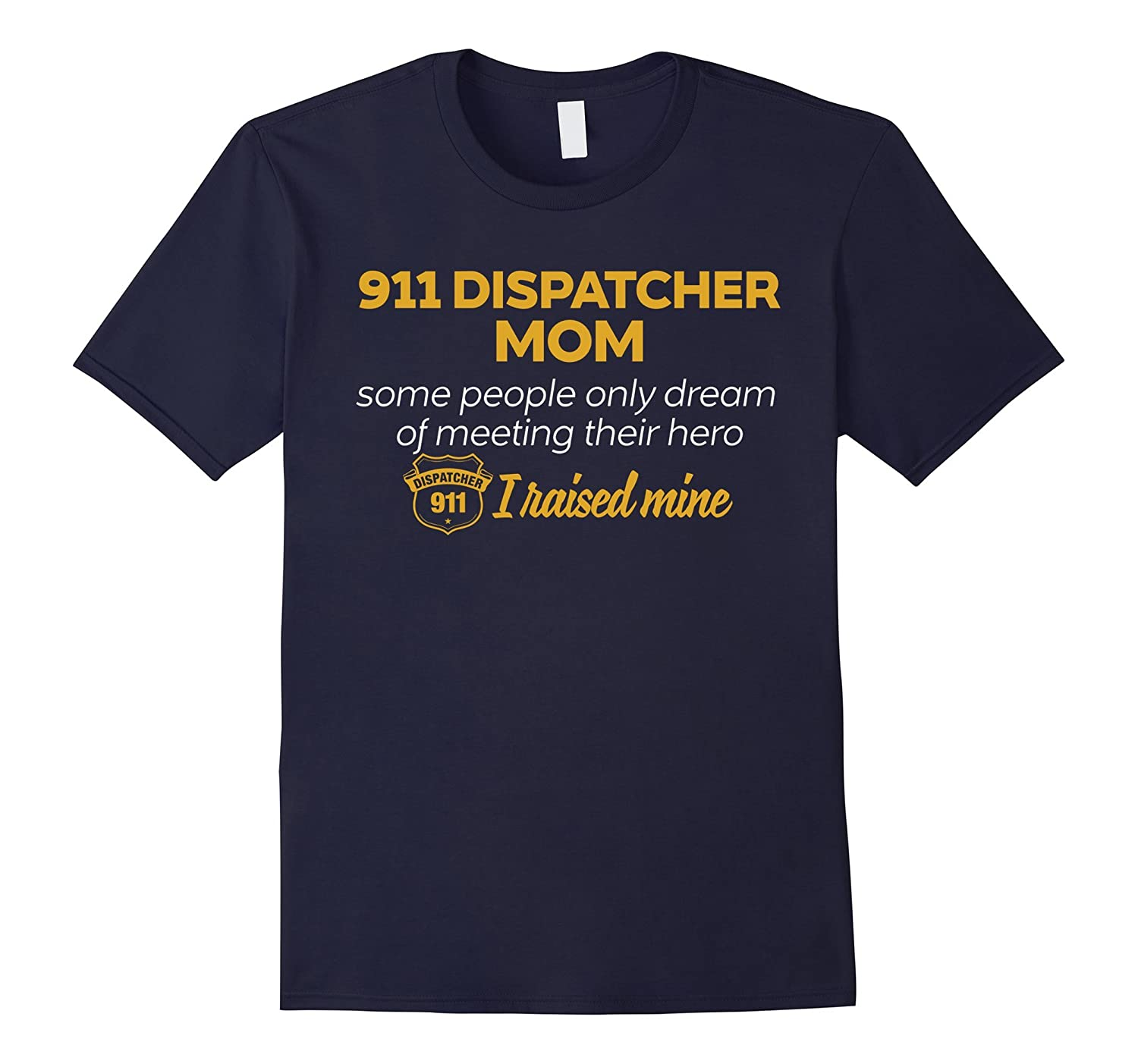911 Dispatcher Mom T-Shirt I Raised Mine Hero 911 Dispatcher-CL