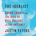 The Idealist: Aaron Swartz and the Rise of Free Culture on the Internet | Justin Peters