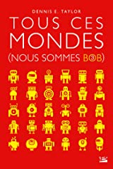 Nous sommes Bob, T3 : Tous ces mondes (Bragelonne SF) (French Edition) Paperback