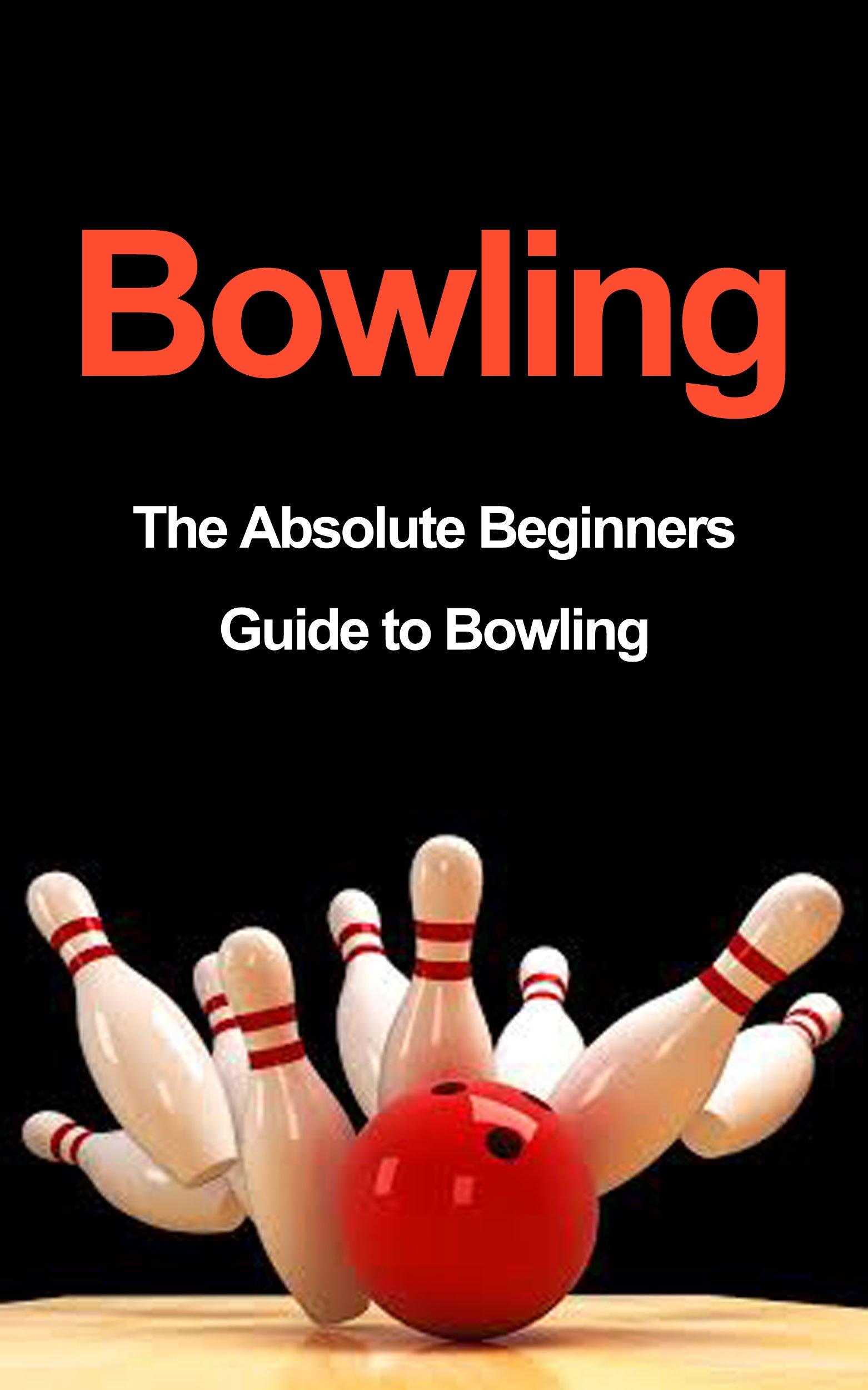 Bowling  The Absolute Beginners Guide To Bowling  Bowling Tips To Build Fundamentals And Execution Like A Pro In 7 Days Or Less  Bowling Basics Bowling ... Tips Bowling Execution   English Edition