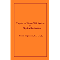 YOGODA OR TISSUE-WILL SYSTEM OF PHYSICAL PERFECTION