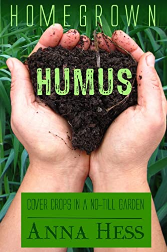 Homegrown Humus: Cover Crops in a No-Till Garden: Volume 1 (Permaculture Gardener)