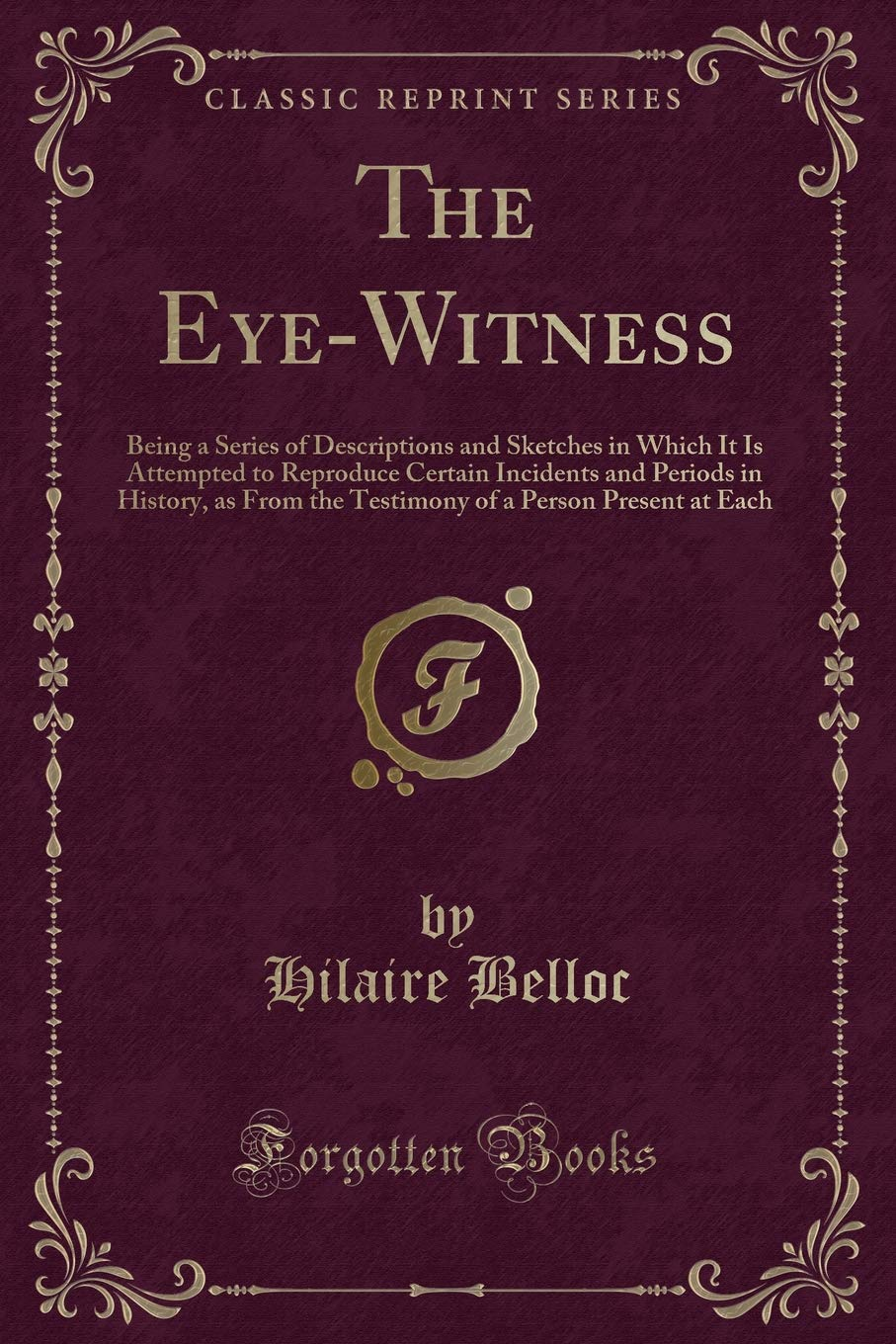 The Eye-Witness: Being a Series of Descriptions and Sketches in Which It Is Attempted to Reproduce Certain Incidents and Periods in History, as From of a Person Present at Each (Classic Reprint) pdf epub