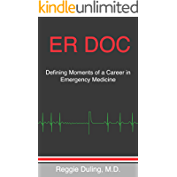 ER DOC: Defining Moments of a Career in Emergency Medicine