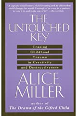 The Untouched Key: Tracing Childhood Trauma in Creativity and Destructiveness Paperback