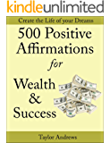 Affirmations: 500 Positive Affirmations for Wealth & Success - Reprogram your Subconscious to Manifest the Life of your…