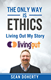 The Only Way is Ethics - Living Out My Story: And some pastoral and missional thoughts about homosexuality along the way