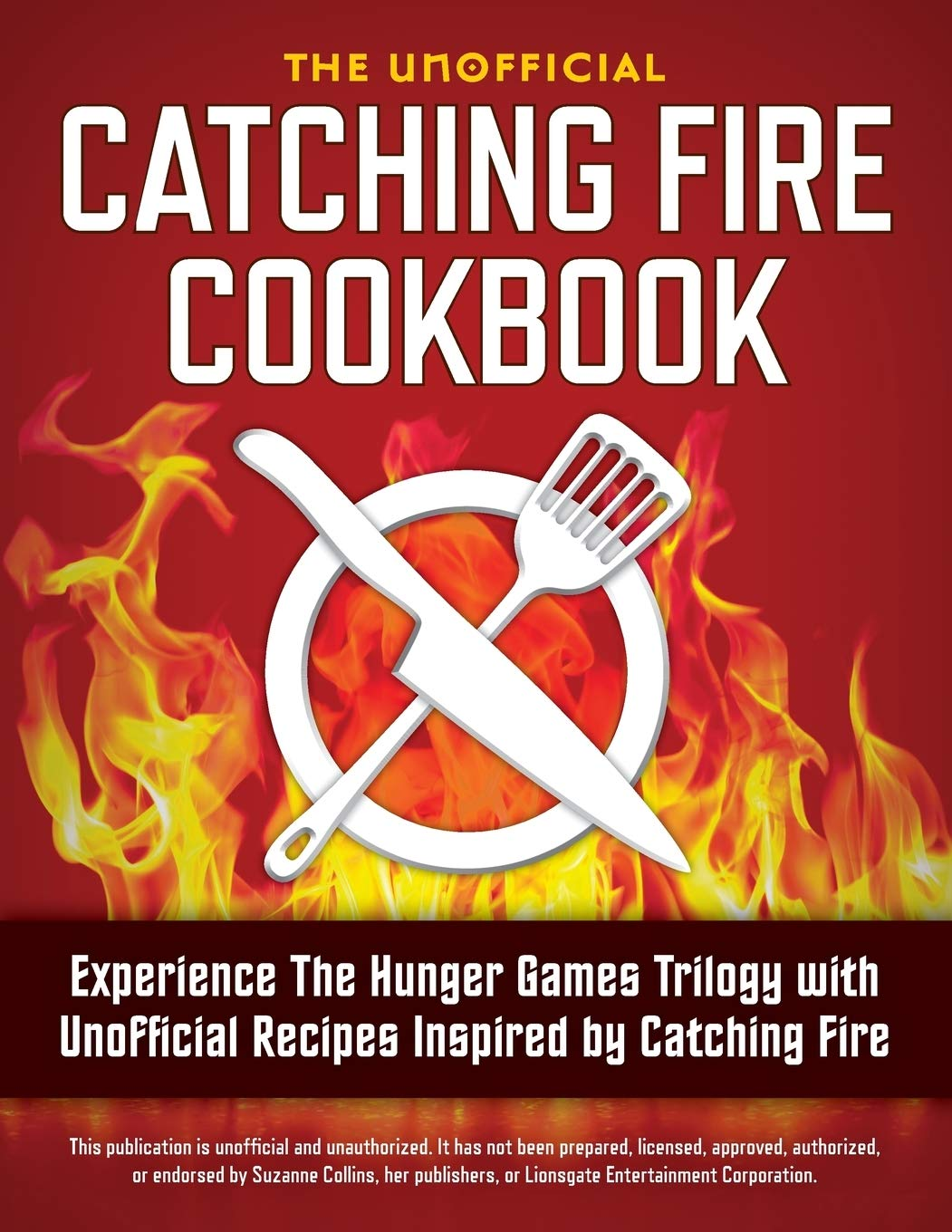 Catching Fire Cookbook  Experience The Hunger Games Trilogy With Unofficial Recipes Inspired By Catching Fire