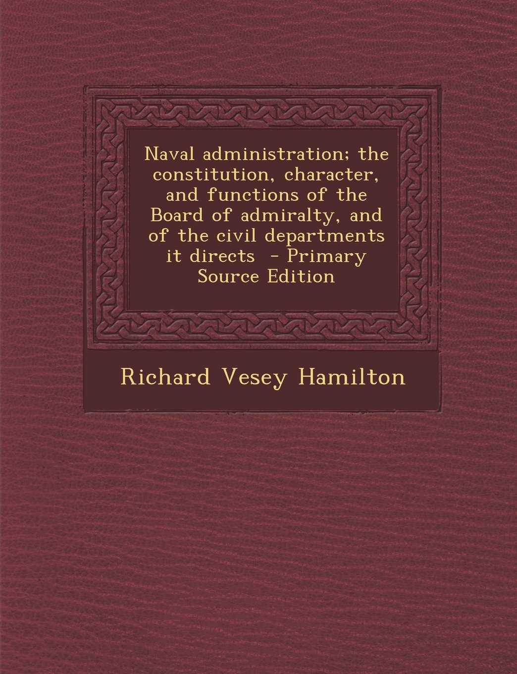 Download Naval administration; the constitution, character, and functions of the Board of admiralty, and of the civil departments it directs pdf epub