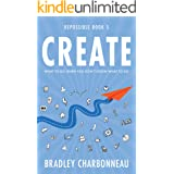 Create: What to Do When You Don't Know What to Do (Repossible Book 5)