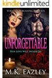 UNFORGETTABLE: Our Love Will Never Die