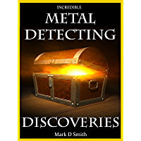 Incredible Metal Detecting Discoveries: True Stories of Amazing Treasures Found by Everyday People (English Edition)