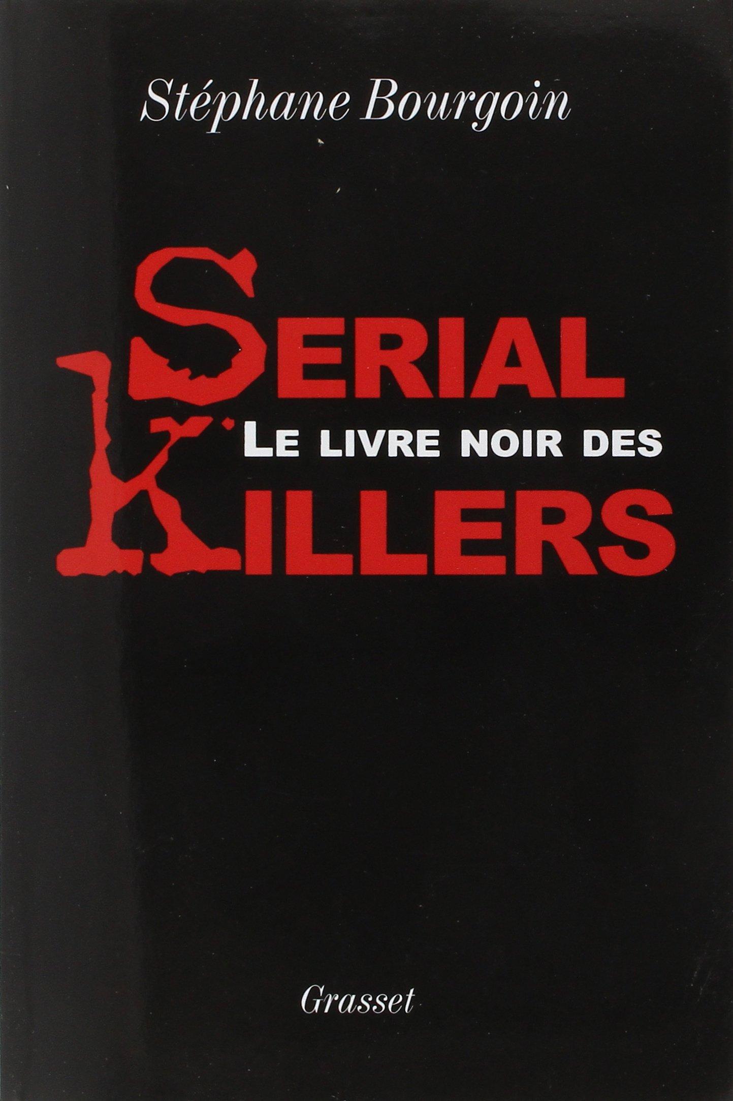Le livre noir des serial killers Broché – 17 novembre 2004 Stéphane Bourgoin Grasset & Fasquelle 2246661919 Criminalité