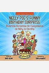 Nelly Pig's Funny Birthday Surprise - Divertida Sorpresa de Cumpleaños de Nelly la Cerdita: Bilingual Children's Picture Book English-Spanish (Kids Learn Spanish 1) Kindle Edition