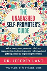 The Unabashed Self-Promoter's Guide: WHAT EVERY MAN, WOMAN, CHILD AND ORGANIZATION IN AMERICA NEEDS TO KNOW ABOUT GETTING AHEAD BY EXPLOITING THE MEDIA Kindle Edition
