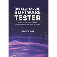 The Self-Taught Software Tester A Step By Step Guide to Learn Software Testing Using Real-Life Project