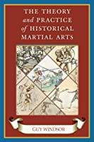 The Theory And Practice Of Historical Martial