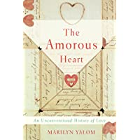 The Amorous Heart: An Unconventional History of Love