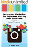 Instagram Marketing for Beginners, Getting Real Followers: Insight from Successful Entrepreneurs