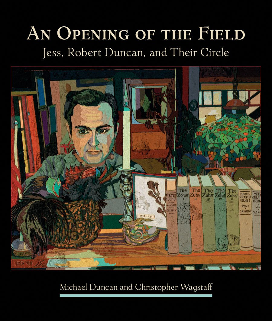 Read Online An Opening of the Field: Jess, Robert Duncan, and Their Circle pdf epub