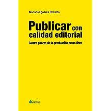Publicar con calidad editorial: Cuatro pilares de la producción de un libro (Spanish Edition) Oct 18, 2017