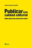 Publicar con calidad editorial: Cuatro pilares de la producción de un libro (Spanish Edition)