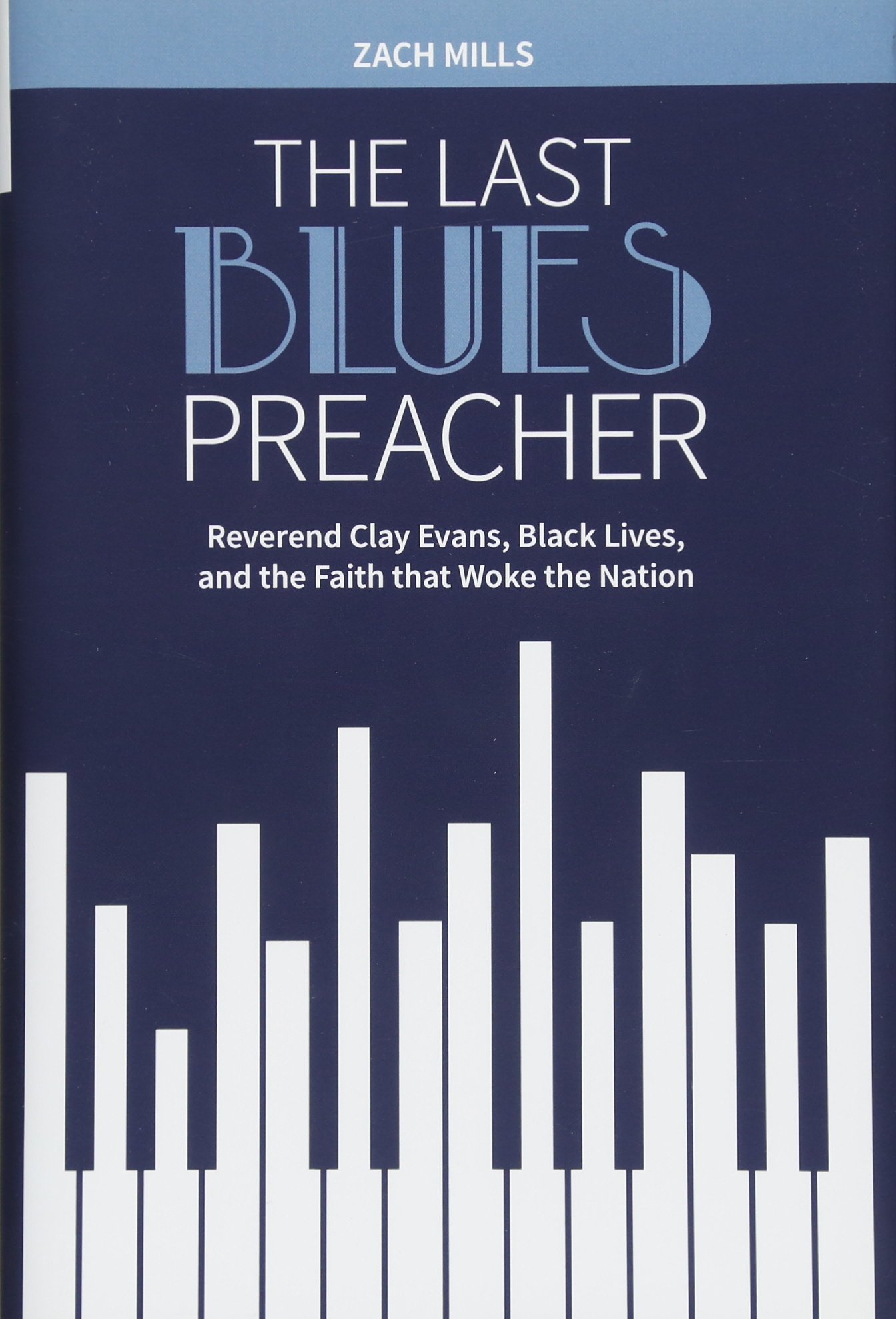 The Last Blues Preacher: Reverend Clay Evans, Black Lives, and the Faith That Woke the Nation ebook